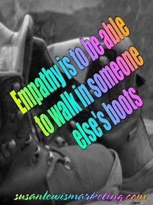 Empathy is to be able to walk in someone else's boots so we are in in this Autism Spectrum together. Knowing that someone else is thinking thank you as we are in this together.