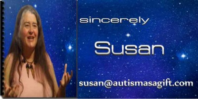 Susan will send to you Autism As A Gift Resources