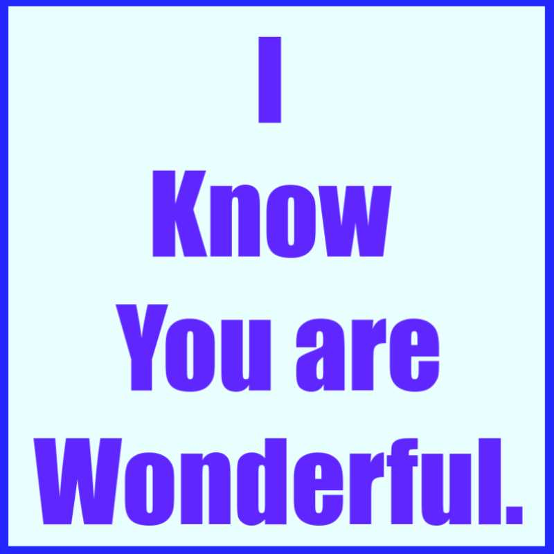 I KNOW YOU ARE WONDERFUL